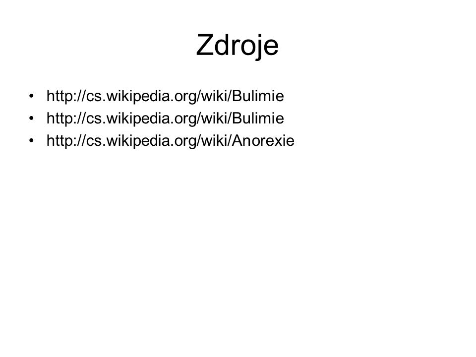 Zdroje http://cs.wikipedia.org/wiki/Bulimie http://cs.wikipedia.org/wiki/Anorexie