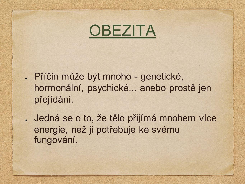 OBEZITA Příčin může být mnoho - genetické, hormonální, psychické...