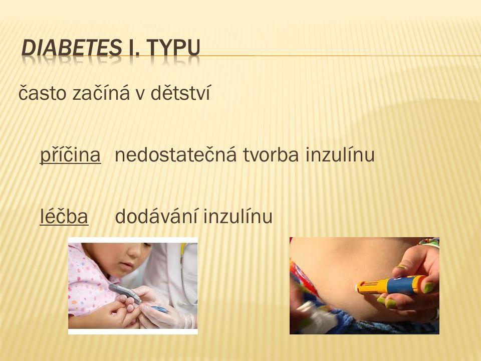 často začíná v dětství příčina nedostatečná tvorba inzulínu léčba dodávání inzulínu