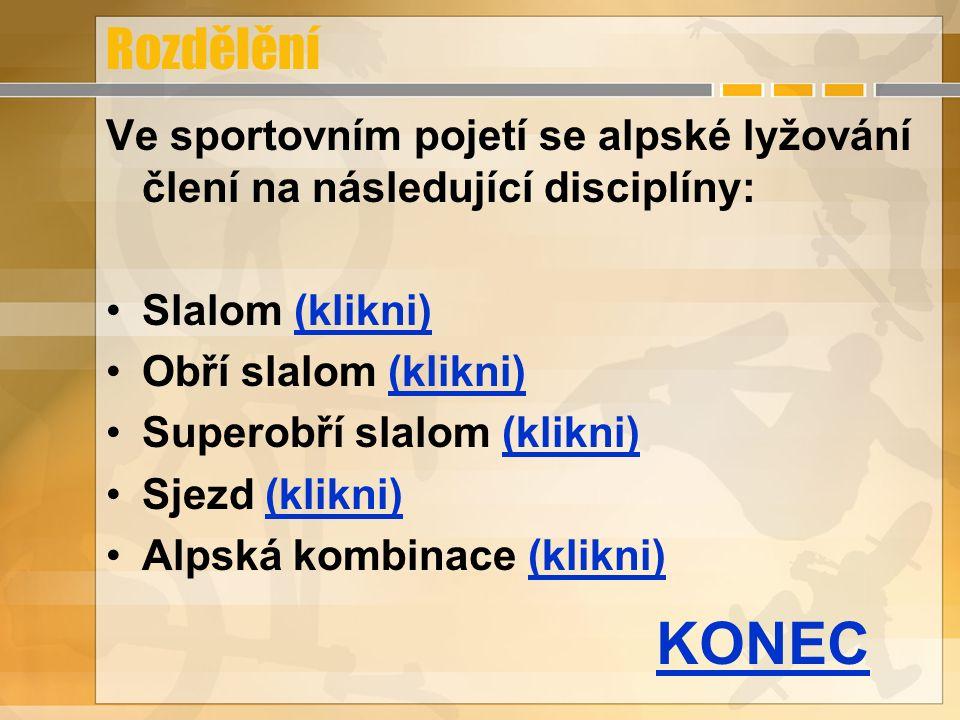 Rozdělění Ve sportovním pojetí se alpské lyžování člení na následující disciplíny: Slalom (klikni)(klikni) Obří slalom (klikni)(klikni) Superobří slal