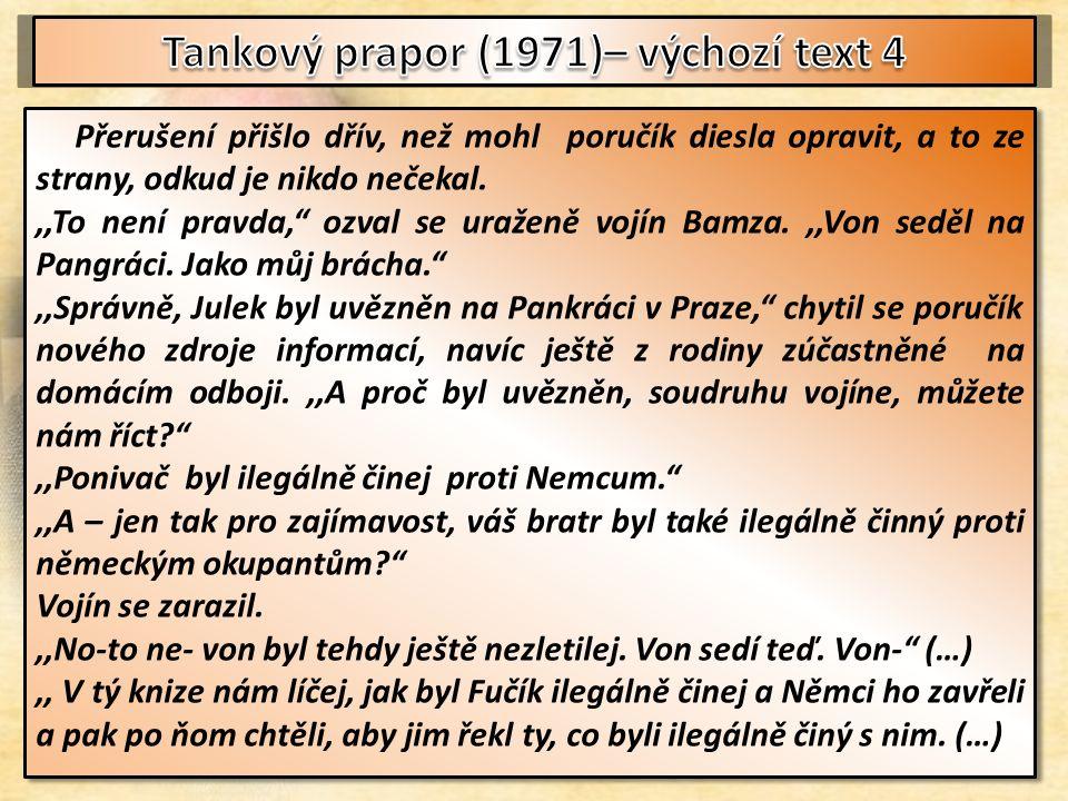 Přerušení přišlo dřív, než mohl poručík diesla opravit, a to ze strany, odkud je nikdo nečekal.,,To není pravda, ozval se uraženě vojín Bamza.,,Von seděl na Pangráci.