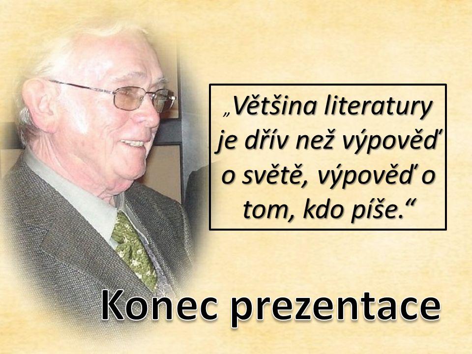 """Většina literatury je dřív než výpověď o světě, výpověď o tom, kdo píše. """" Většina literatury je dřív než výpověď o světě, výpověď o tom, kdo píše."""