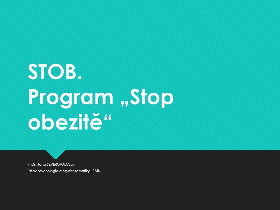 """STOB. Program """"Stop obezitě PhDr. Jana SEVEROVÁ,CSc. Ústav psychologie a psychosomatiky LF MU"""