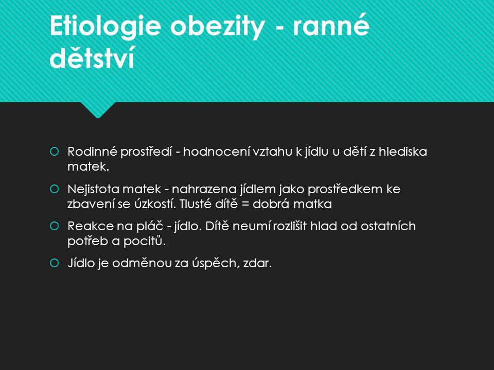 Etiologie obezity - ranné dětství  Rodinné prostředí - hodnocení vztahu k jídlu u dětí z hlediska matek.