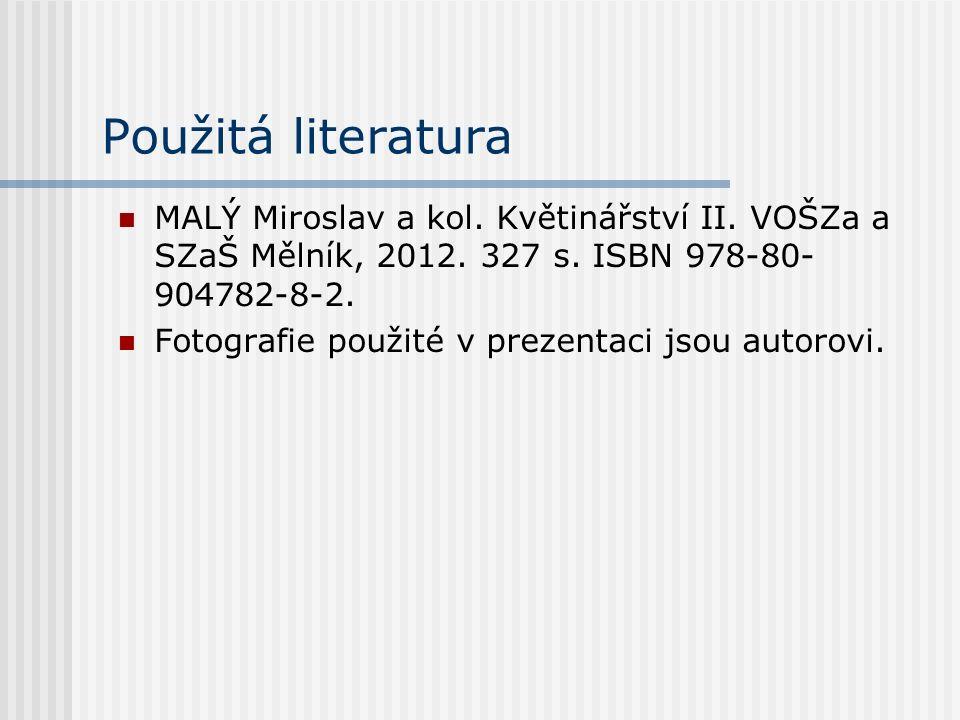 Použitá literatura MALÝ Miroslav a kol. Květinářství II.