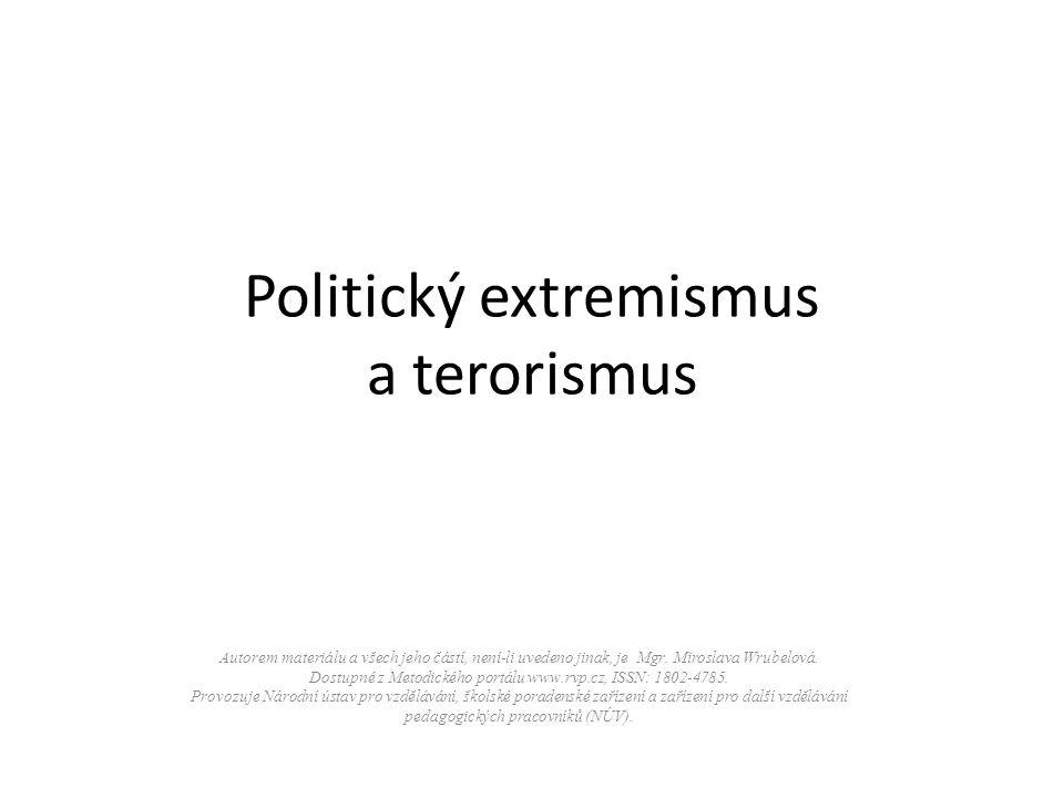 Politický extremismus a terorismus Autorem materiálu a všech jeho částí, není-li uvedeno jinak, je Mgr.