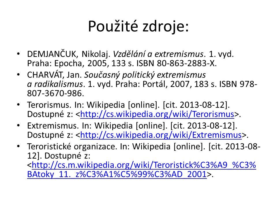 Použité zdroje: DEMJANČUK, Nikolaj. Vzdělání a extremismus.