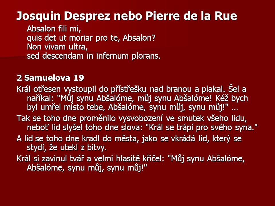 Josquin Desprez nebo Pierre de la Rue Absalon fili mi, quis det ut moriar pro te, Absalon.