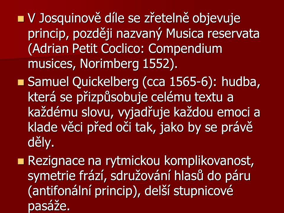 V Josquinově díle se zřetelně objevuje princip, později nazvaný Musica reservata (Adrian Petit Coclico: Compendium musices, Norimberg 1552).