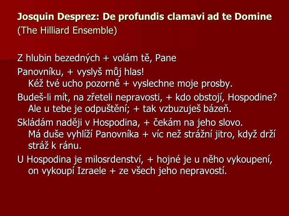 Josquin Desprez: De profundis clamavi ad te Domine (The Hilliard Ensemble) Z hlubin bezedných + volám tě, Pane Panovníku, + vyslyš můj hlas.