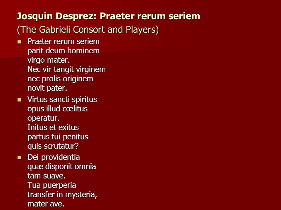 Josquin Desprez: Praeter rerum seriem (The Gabrieli Consort and Players) Præter rerum seriem parit deum hominem virgo mater.