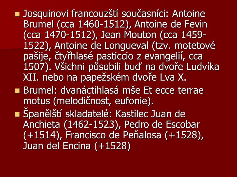 Josquinovi francouzští současníci: Antoine Brumel (cca 1460-1512), Antoine de Fevin (cca 1470-1512), Jean Mouton (cca 1459- 1522), Antoine de Longueval (tzv.