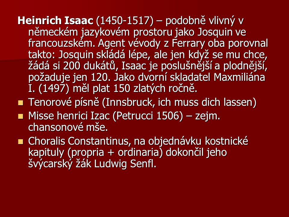Heinrich Isaac (1450-1517) – podobně vlivný v německém jazykovém prostoru jako Josquin ve francouzském.
