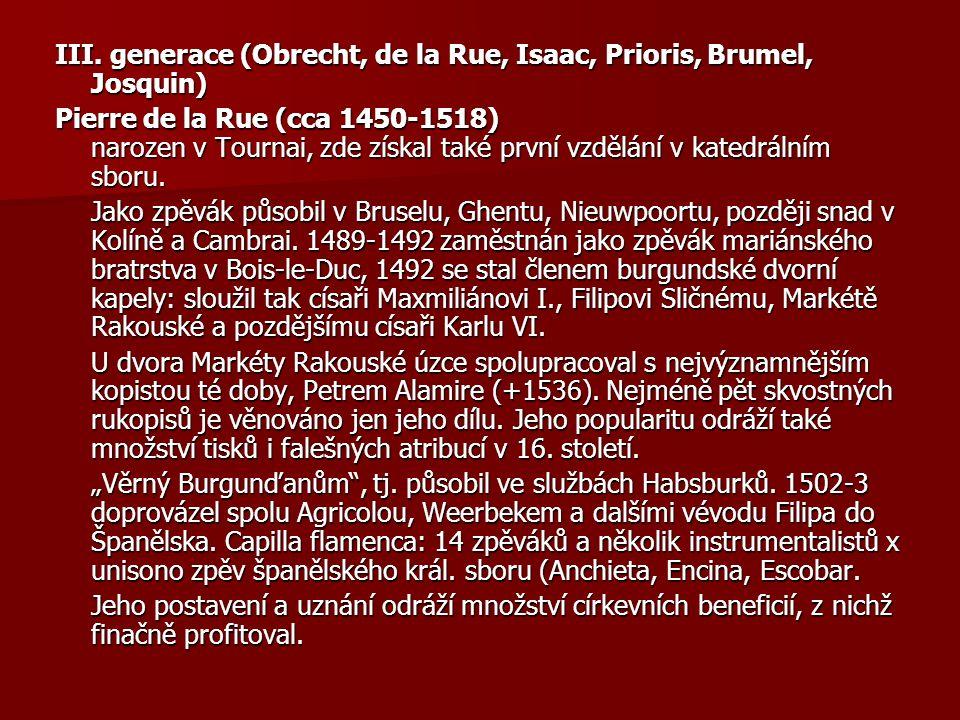 III. generace (Obrecht, de la Rue, Isaac, Prioris, Brumel, Josquin) Pierre de la Rue (cca 1450-1518) narozen v Tournai, zde získal také první vzdělání