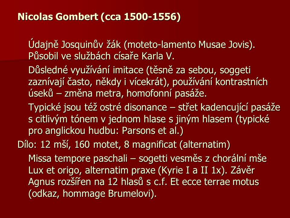 Nicolas Gombert (cca 1500-1556) Údajně Josquinův žák (moteto-lamento Musae Jovis).