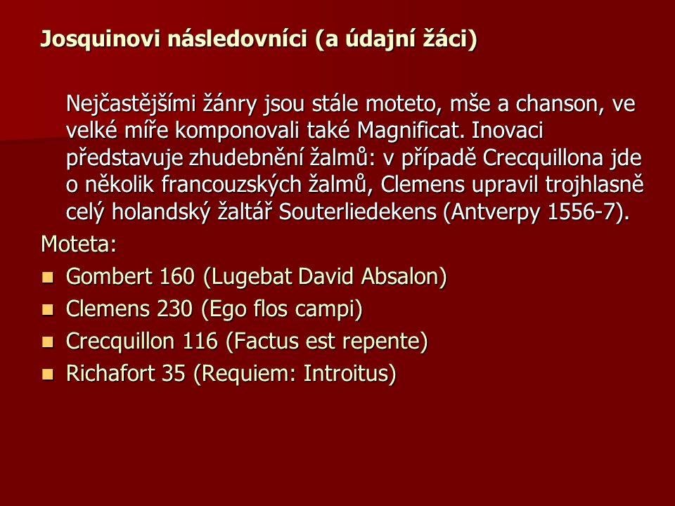 Josquinovi následovníci (a údajní žáci) Nejčastějšími žánry jsou stále moteto, mše a chanson, ve velké míře komponovali také Magnificat.