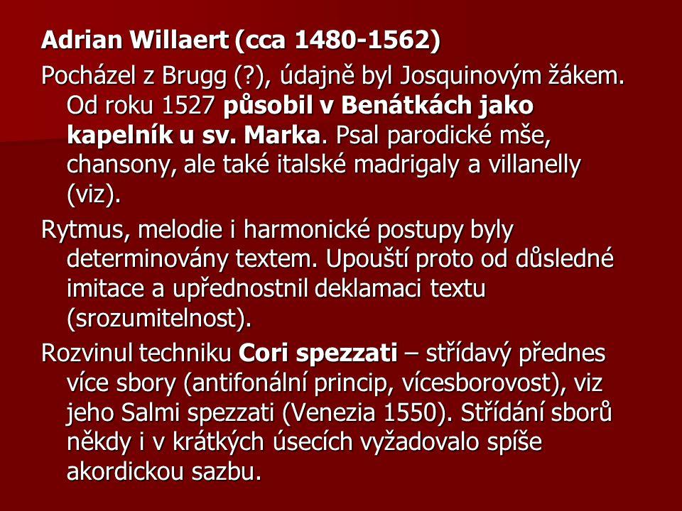 Adrian Willaert (cca 1480-1562) Pocházel z Brugg ( ), údajně byl Josquinovým žákem.