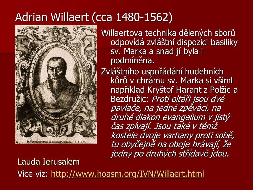 Adrian Willaert (cca 1480-1562) Willaertova technika dělených sborů odpovídá zvláštní dispozici basiliky sv.