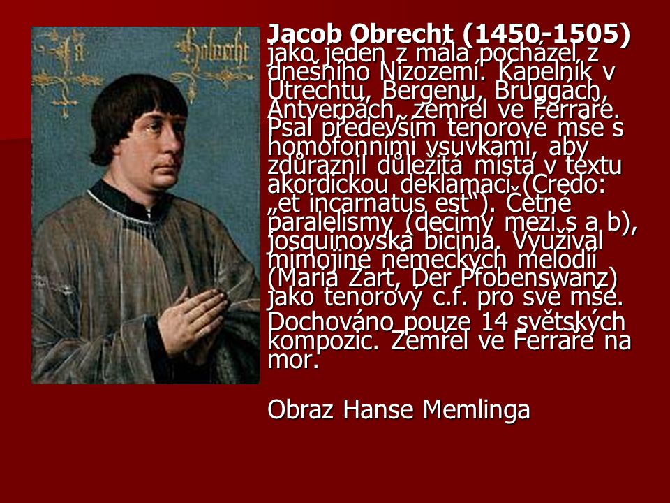 Jacob Obrecht (1450-1505) jako jeden z mála pocházel z dnešního Nizozemí.