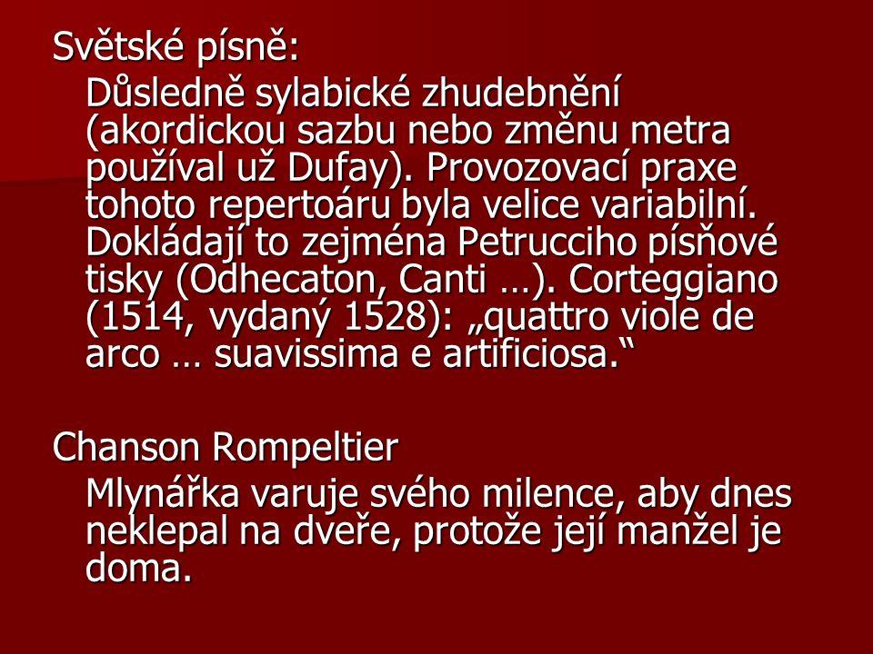 Světské písně: Důsledně sylabické zhudebnění (akordickou sazbu nebo změnu metra používal už Dufay).