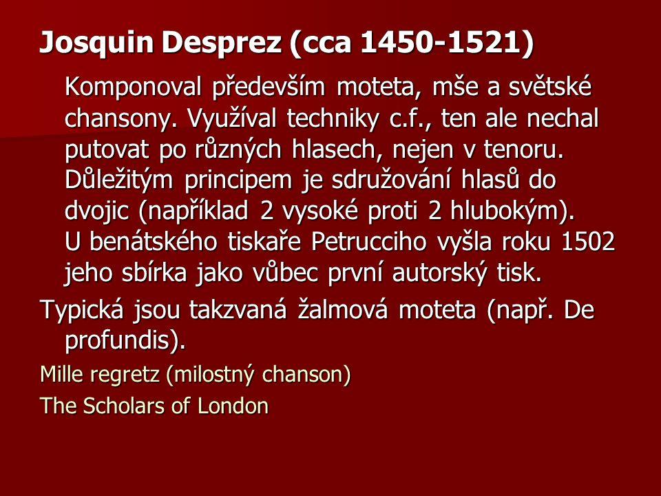 Josquin Desprez (cca 1450-1521) Komponoval především moteta, mše a světské chansony.