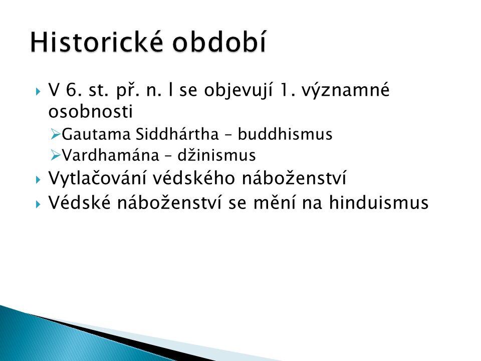  V 6. st. př. n. l se objevují 1. významné osobnosti  Gautama Siddhártha – buddhismus  Vardhamána – džinismus  Vytlačování védského náboženství 