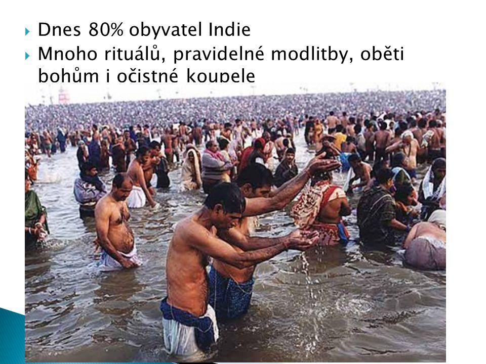  Dnes 80% obyvatel Indie  Mnoho rituálů, pravidelné modlitby, oběti bohům i očistné koupele