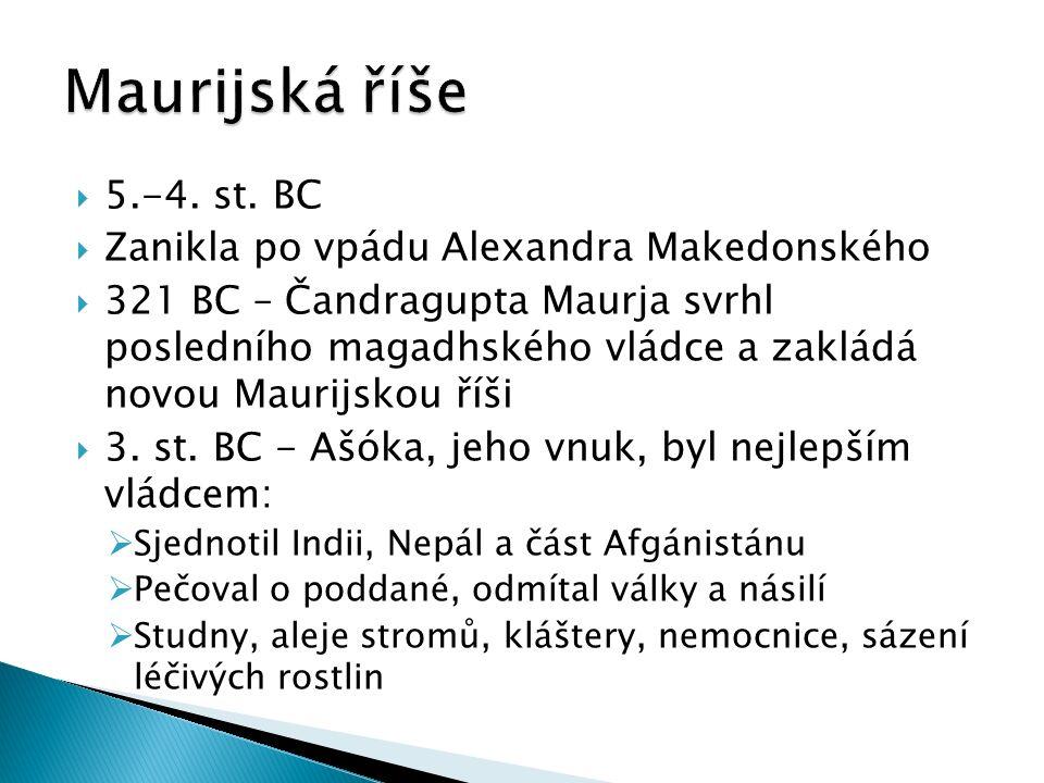  5.-4. st. BC  Zanikla po vpádu Alexandra Makedonského  321 BC – Čandragupta Maurja svrhl posledního magadhského vládce a zakládá novou Maurijskou