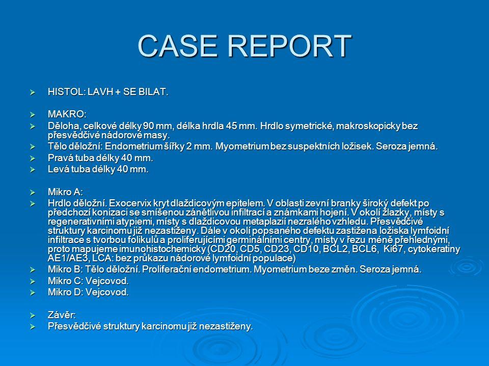 CASE REPORT  HISTOL: LAVH + SE BILAT.  MAKRO:  Děloha, celkové délky 90 mm, délka hrdla 45 mm. Hrdlo symetrické, makroskopicky bez přesvědčivé nádo