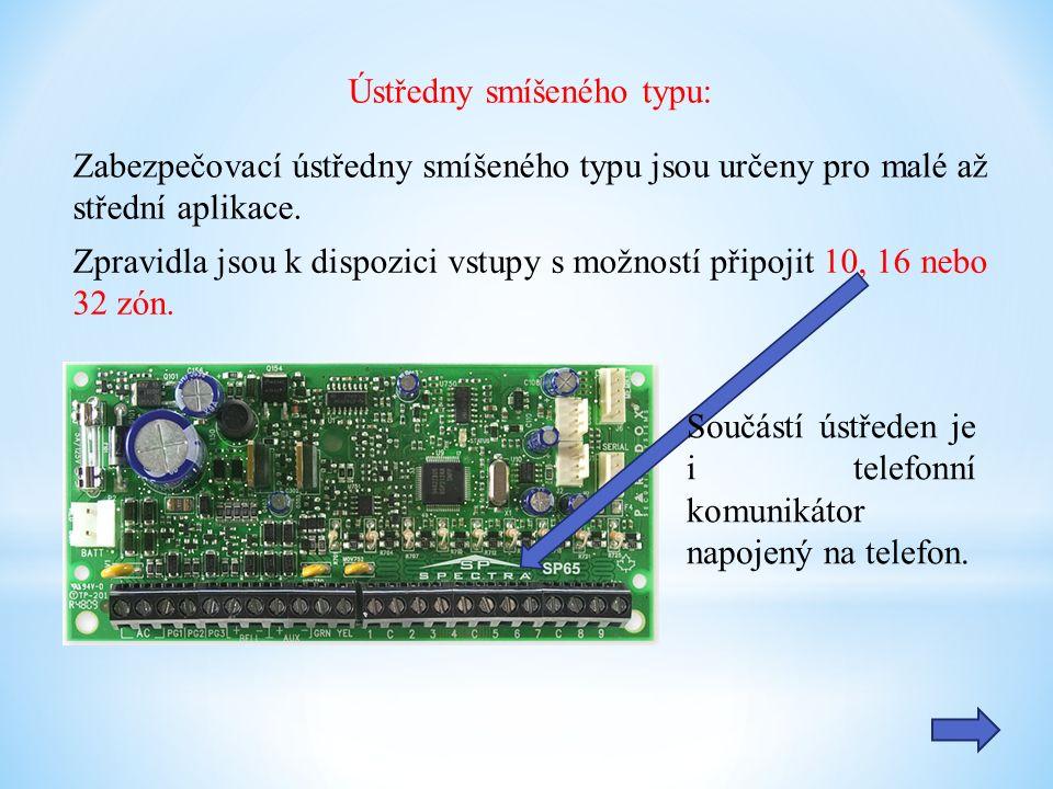 Ústředny smíšeného typu: Zabezpečovací ústředny smíšeného typu jsou určeny pro malé až střední aplikace.
