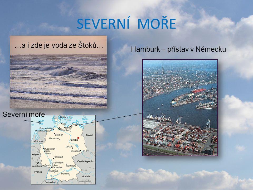 SEVERNÍ MOŘE Hamburk – přístav v Německu Severní moře …a i zde je voda ze Štoků…