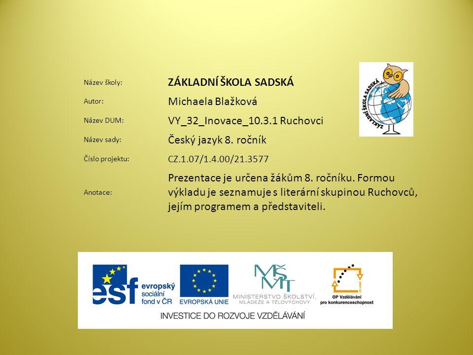 Název školy: ZÁKLADNÍ ŠKOLA SADSKÁ Autor: Michaela Blažková Název DUM: VY_32_Inovace_10.3.1 Ruchovci Název sady: Český jazyk 8.