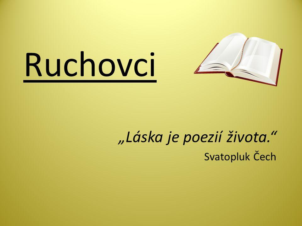 """Ruchovci """"Láska je poezií života. Svatopluk Čech"""
