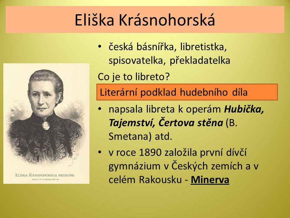 Eliška Krásnohorská česká básnířka, libretistka, spisovatelka, překladatelka Co je to libreto? napsala libreta k operám Hubička, Tajemství, Čertova st
