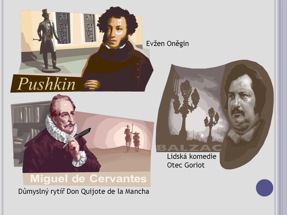 Evžen Oněgin Lidská komedie Otec Goriot Důmyslný rytíř Don Quijote de la Mancha