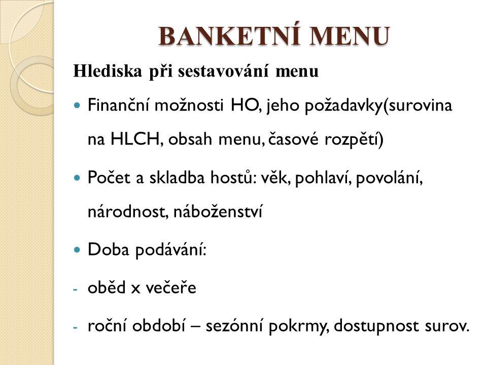 BANKETNÍ MENU Pravidla sestavování menu zapadat do charakteru hostiny menu pestré(chuťově i barevně) omezujeme tuky, cukry, vydatné omáčky, žádná smažená jídla neopakovat stejné suroviny, způsoby přípravy, tvary pokrmů, přílohy, barvy HLCH masitý + omáčka Směr pokrmů jemnější > chuťově výrazné