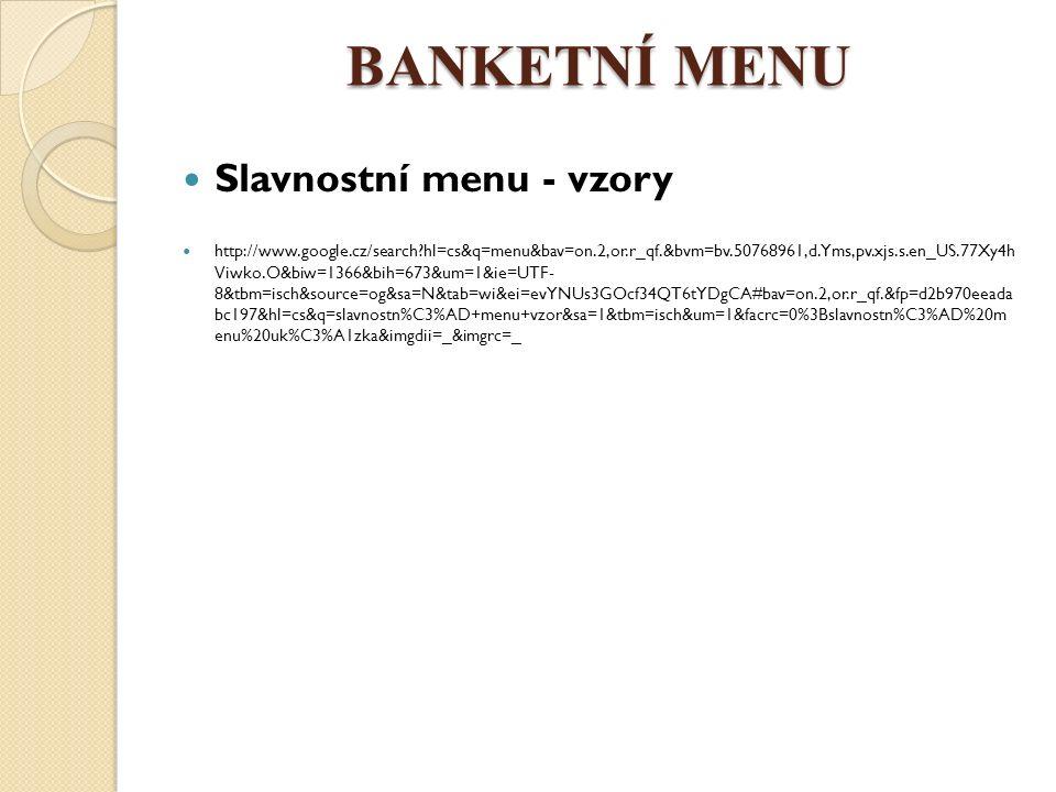 BANKETNÍ MENU Slavnostní menu - vzory http://www.google.cz/search?hl=cs&q=menu&bav=on.2,or.r_qf.&bvm=bv.50768961,d.Yms,pv.xjs.s.en_US.77Xy4h Viwko.O&biw=1366&bih=673&um=1&ie=UTF- 8&tbm=isch&source=og&sa=N&tab=wi&ei=evYNUs3GOcf34QT6tYDgCA#bav=on.2,or.r_qf.&fp=d2b970eeada bc197&hl=cs&q=slavnostn%C3%AD+menu+vzor&sa=1&tbm=isch&um=1&facrc=0%3Bslavnostn%C3%AD%20m enu%20uk%C3%A1zka&imgdii=_&imgrc=_