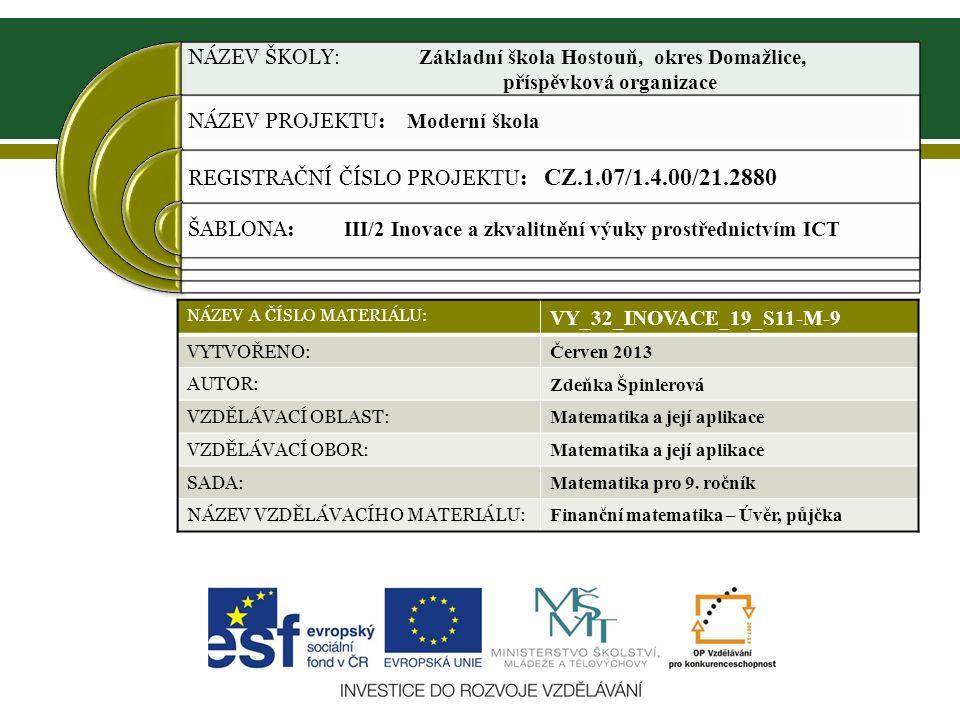 NÁZEV ŠKOLY : Základní škola Hostouň, okres Domažlice, příspěvková organizace NÁZEV PROJEKTU: Moderní škola REGISTRAČNÍ ČÍSLO PROJEKTU: CZ.1.07/1.4.00/21.2880 ŠABLONA: III/2 Inovace a zkvalitnění výuky prostřednictvím ICT NÁZEV A ČÍSLO MATERIÁLU: VY_32_INOVACE_19_S11-M-9 VYTVOŘENO: Červen 2013 AUTOR: Zdeňka Špinlerová VZDĚLÁVACÍ OBLAST: Matematika a její aplikace VZDĚLÁVACÍ OBOR: Matematika a její aplikace SADA: Matematika pro 9.