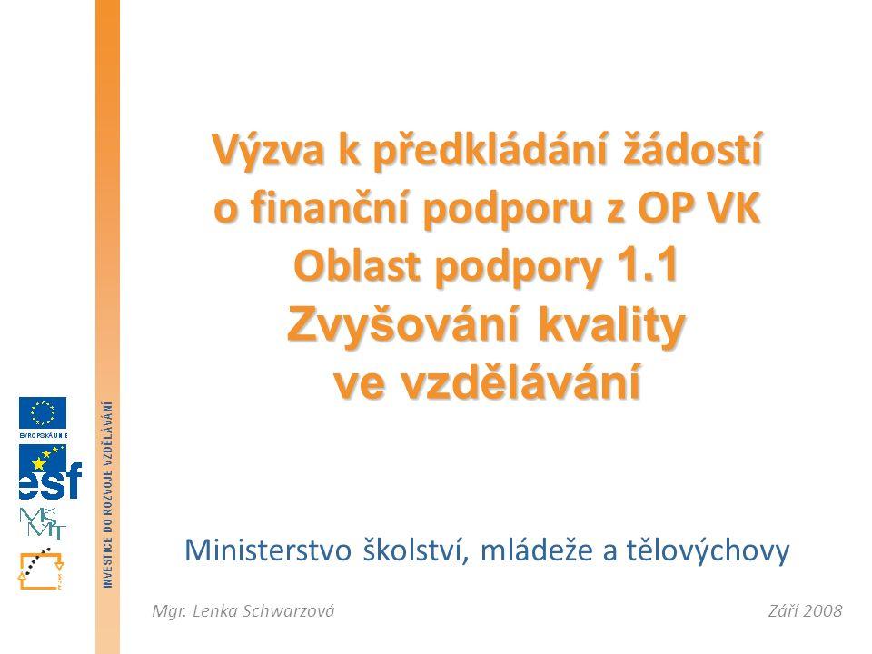 Září 2008Mgr. Lenka Schwarzová INVESTICE DO ROZVOJE VZDĚLÁVÁNÍ Ministerstvo školství, mládeže a tělovýchovy Výzva k předkládání žádostí o finanční pod