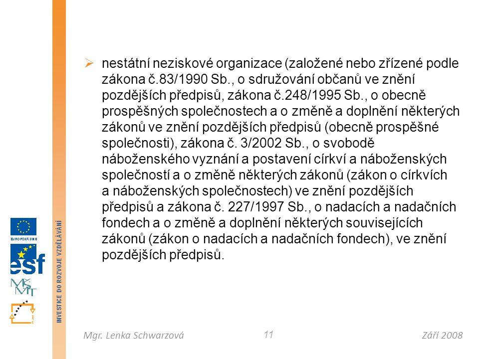 Září 2008Mgr. Lenka Schwarzová INVESTICE DO ROZVOJE VZDĚLÁVÁNÍ 11  nestátní neziskové organizace (založené nebo zřízené podle zákona č.83/1990 Sb., o