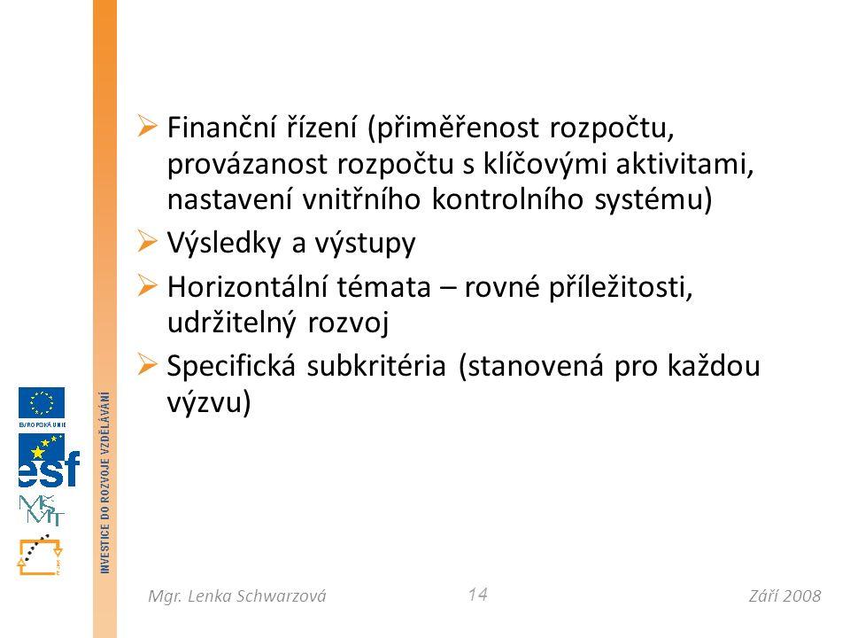Září 2008Mgr. Lenka Schwarzová INVESTICE DO ROZVOJE VZDĚLÁVÁNÍ 14  Finanční řízení (přiměřenost rozpočtu, provázanost rozpočtu s klíčovými aktivitami
