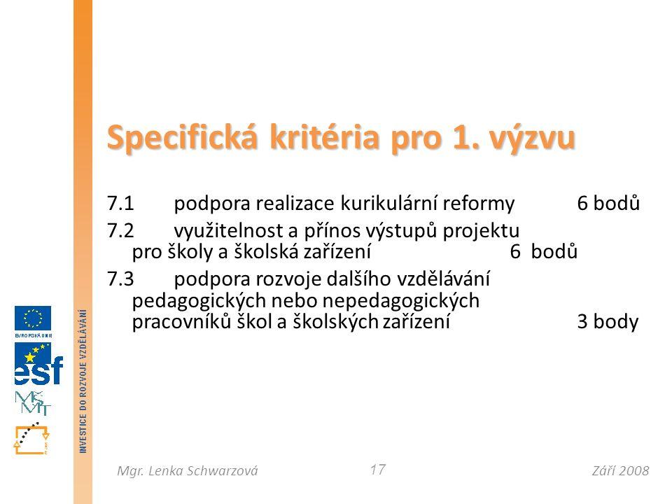 Září 2008Mgr. Lenka Schwarzová INVESTICE DO ROZVOJE VZDĚLÁVÁNÍ 17 Specifická kritéria pro 1.