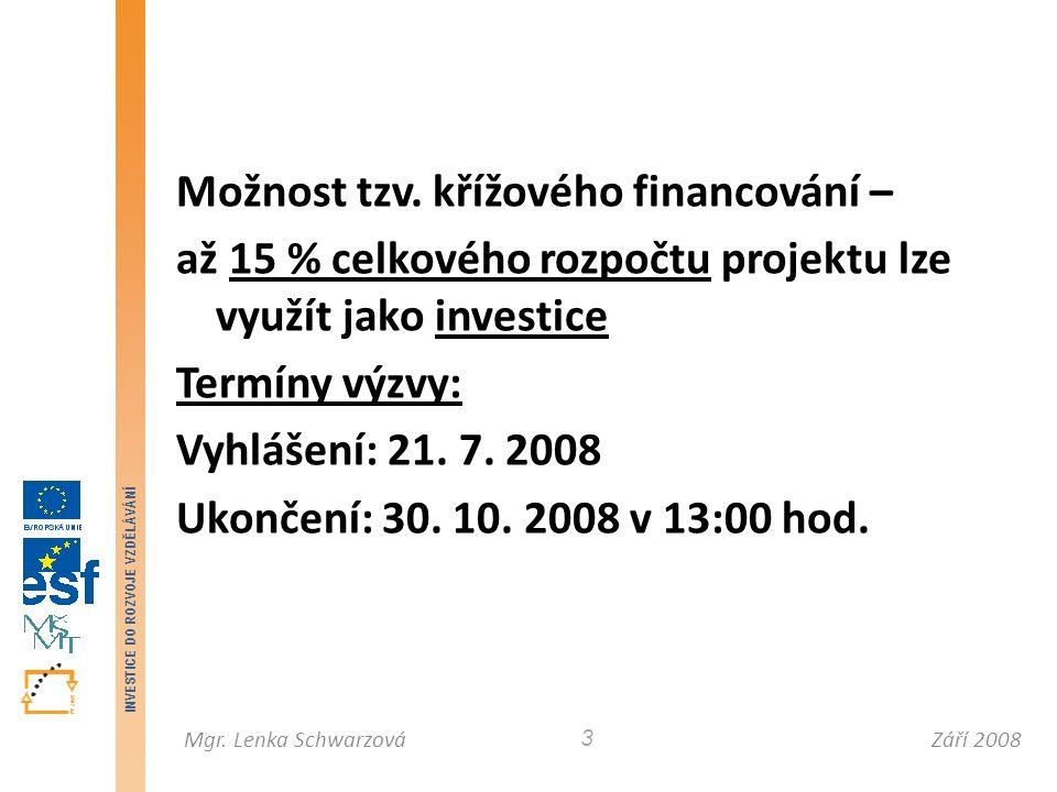 Září 2008Mgr. Lenka Schwarzová INVESTICE DO ROZVOJE VZDĚLÁVÁNÍ 3 Možnost tzv. křížového financování – až 15 % celkového rozpočtu projektu lze využít j