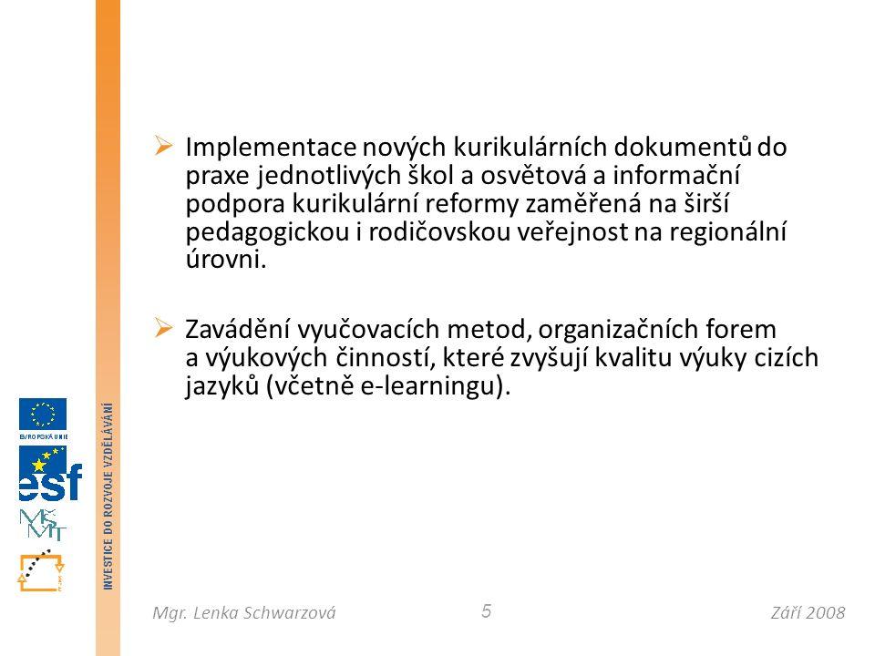 Září 2008Mgr. Lenka Schwarzová INVESTICE DO ROZVOJE VZDĚLÁVÁNÍ 5  Implementace nových kurikulárních dokumentů do praxe jednotlivých škol a osvětová a