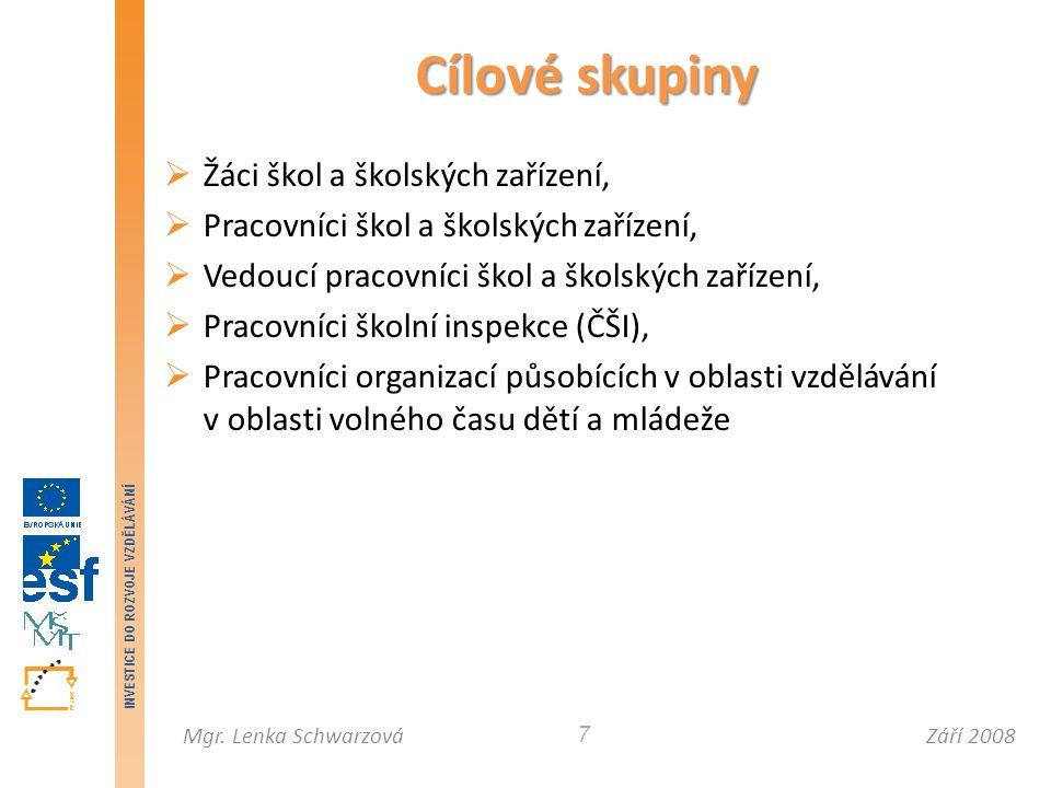 Září 2008Mgr. Lenka Schwarzová INVESTICE DO ROZVOJE VZDĚLÁVÁNÍ 7  Žáci škol a školských zařízení,  Pracovníci škol a školských zařízení,  Vedoucí p