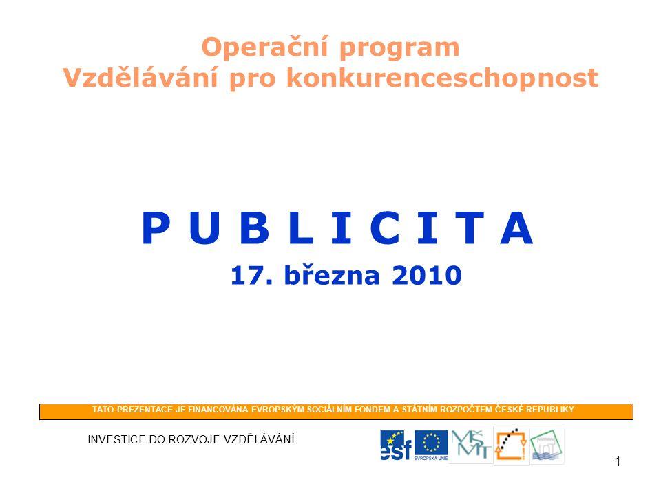 1 Operační program Vzdělávání pro konkurenceschopnost P U B L I C I T A 17.