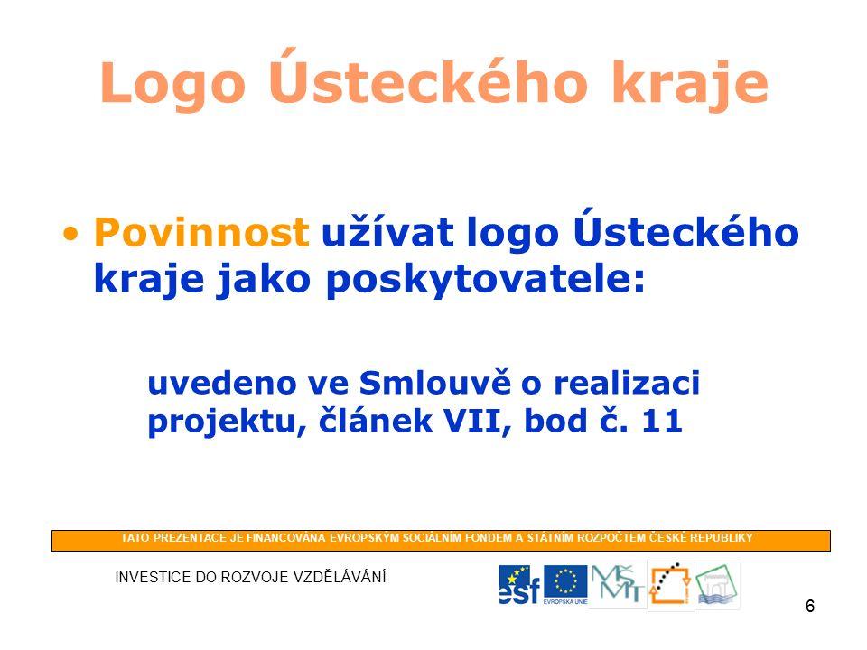 6 Logo Ústeckého kraje Povinnost užívat logo Ústeckého kraje jako poskytovatele: uvedeno ve Smlouvě o realizaci projektu, článek VII, bod č.