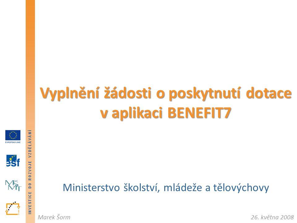 INVESTICE DO ROZVOJE VZDĚLÁVÁNÍ 26. května 2008Marek Šorm INVESTICE DO ROZVOJE VZDĚLÁVÁNÍ Ministerstvo školství, mládeže a tělovýchovy Vyplnění žádost
