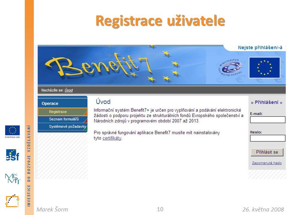 INVESTICE DO ROZVOJE VZDĚLÁVÁNÍ 26. května 2008Marek Šorm Registrace uživatele 10