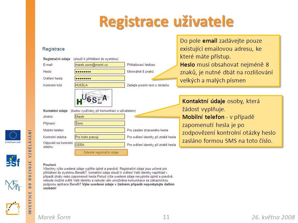 INVESTICE DO ROZVOJE VZDĚLÁVÁNÍ 26. května 2008Marek Šorm Registrace uživatele 11 Do pole email zadávejte pouze existující emailovou adresu, ke které